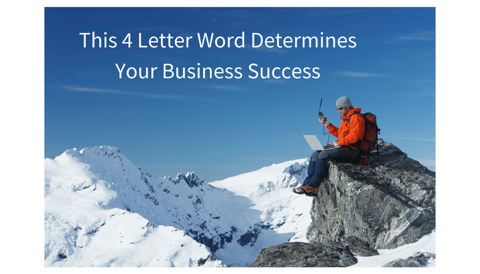 This 4 letter word determines your business success