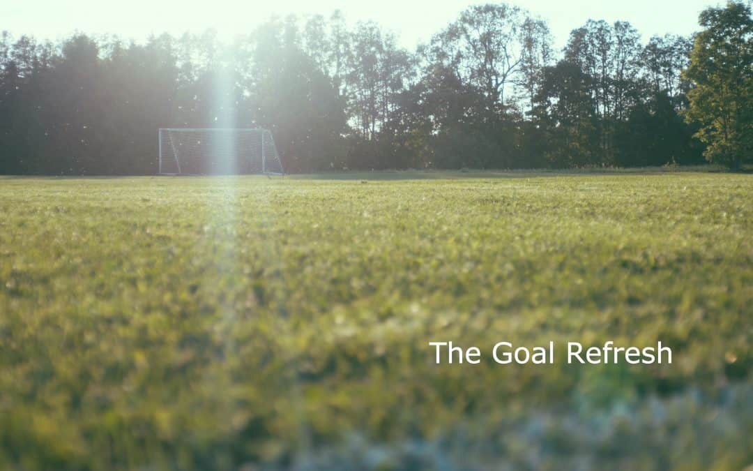 The Goal Refresh