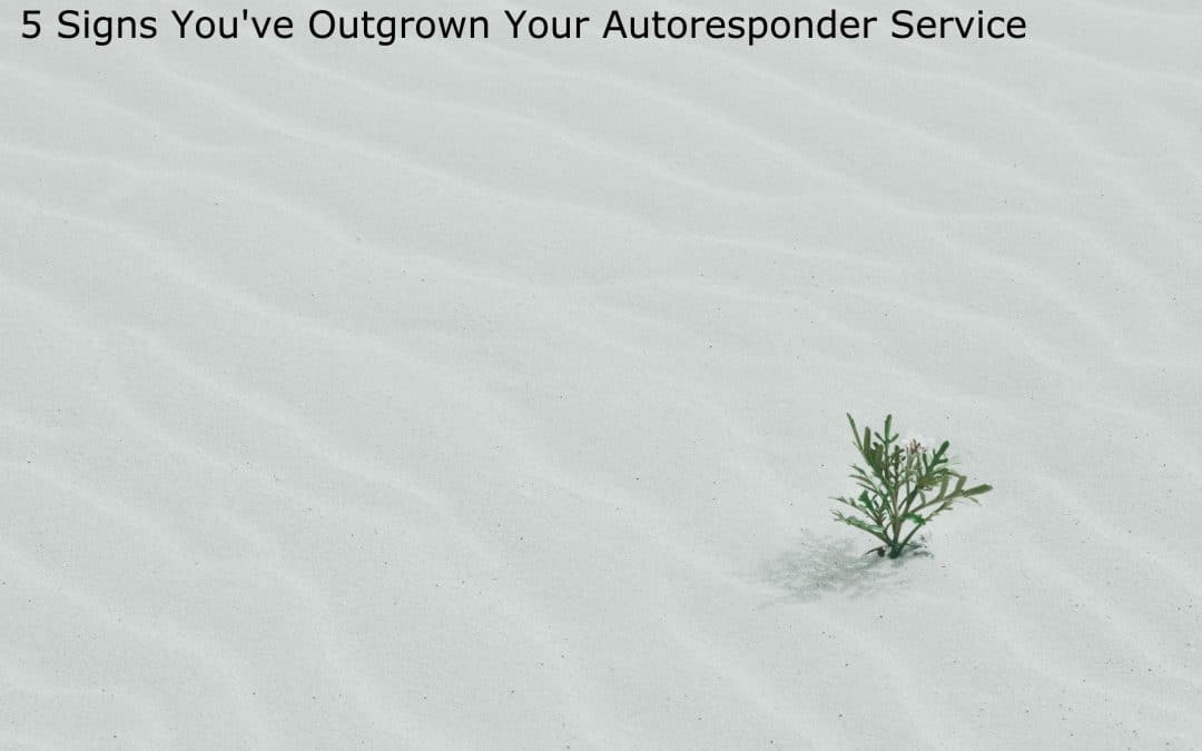 5 Signs You've Outgrown Your Autoresponder Service