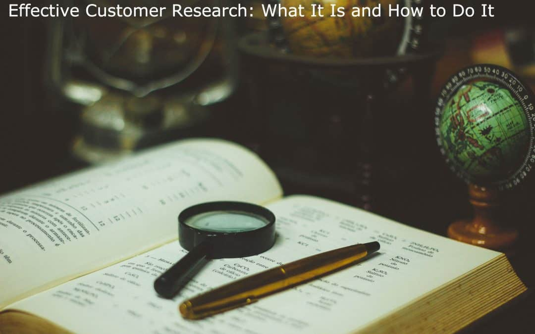 Effective Customer Research: What It Is and How to Do It