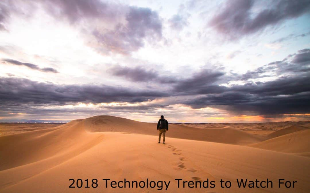 2018 Technology Trends to Watch For
