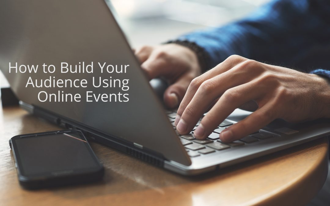 How to Build Your Audience Using Online Events