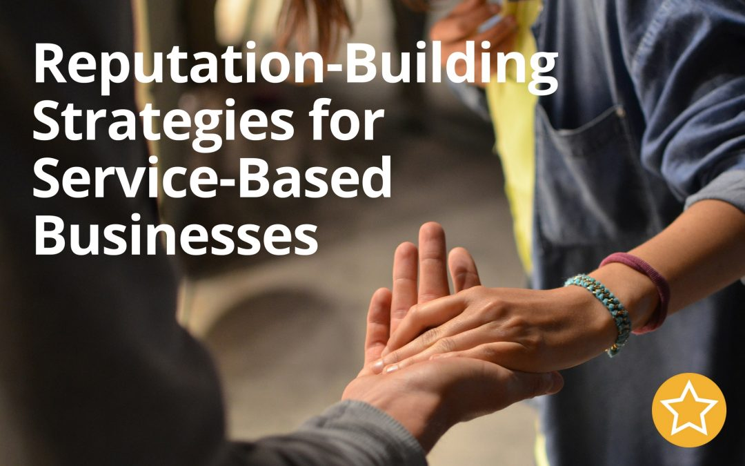Reputation-Building Strategies for Service-Based Businesses