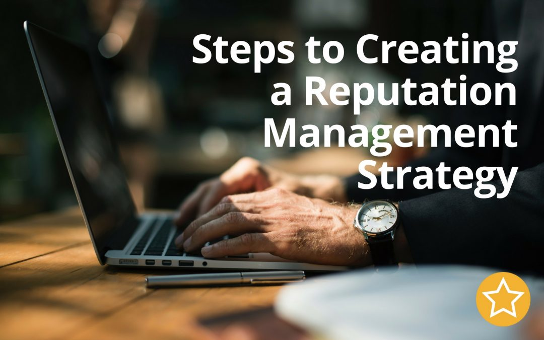Steps to Creating a Reputation Management Strategy