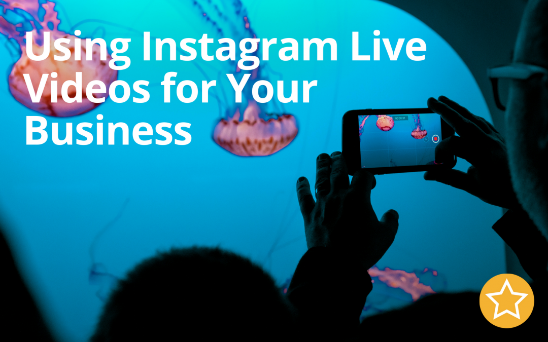 Using Instagram Live Videos for Your Business