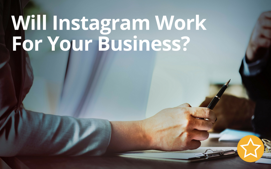 Will Instagram Work For Your Business?