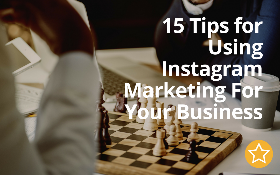 15 Tips for Using Instagram Marketing For Your Business