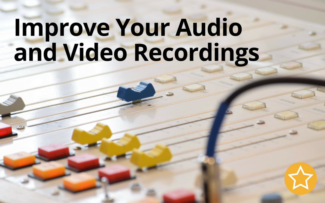 Improve Your Audio and Video Recordings