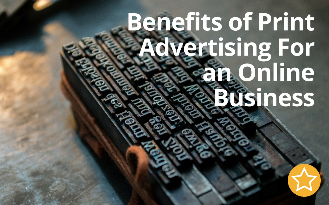 Benefits of Print Advertising For an Online Business