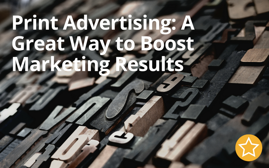 Print Advertising: A Great Way to Boost Marketing Results