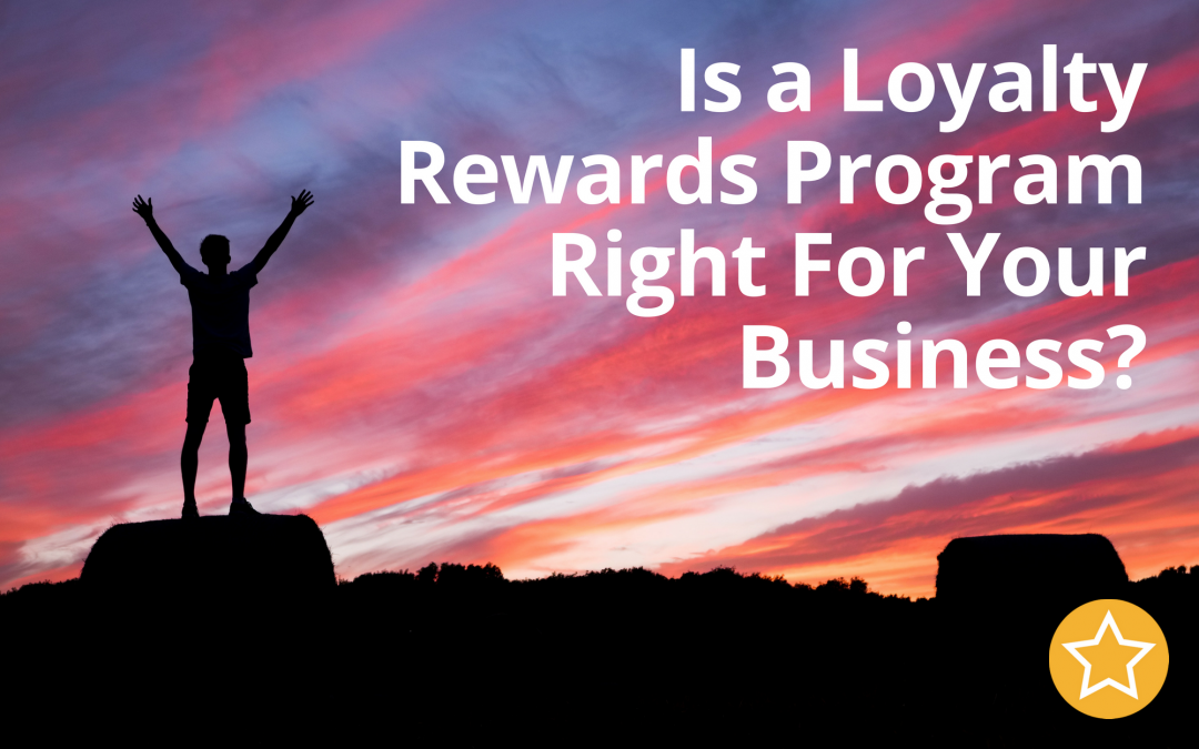 Is a Loyalty Rewards Program Right For Your Business?