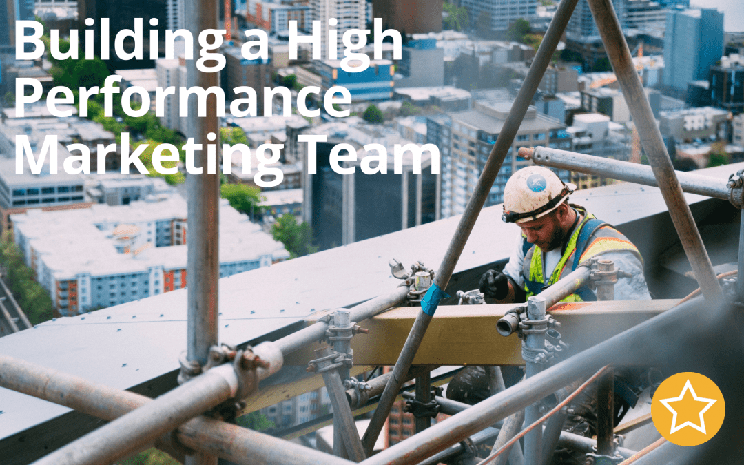Building a High Performance Marketing Team