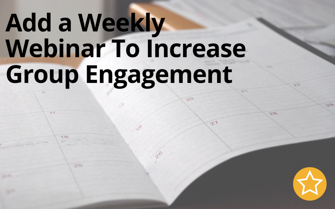 Add a Weekly Webinar To Increase Group Engagement