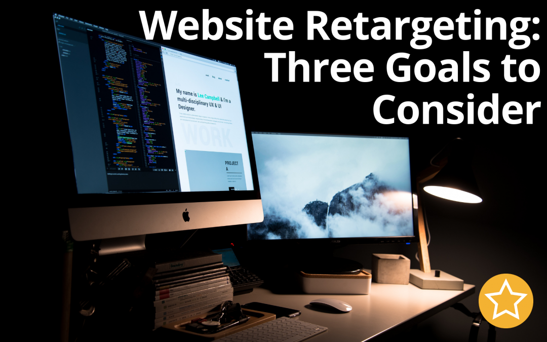 Website Retargeting: Three Goals to Consider