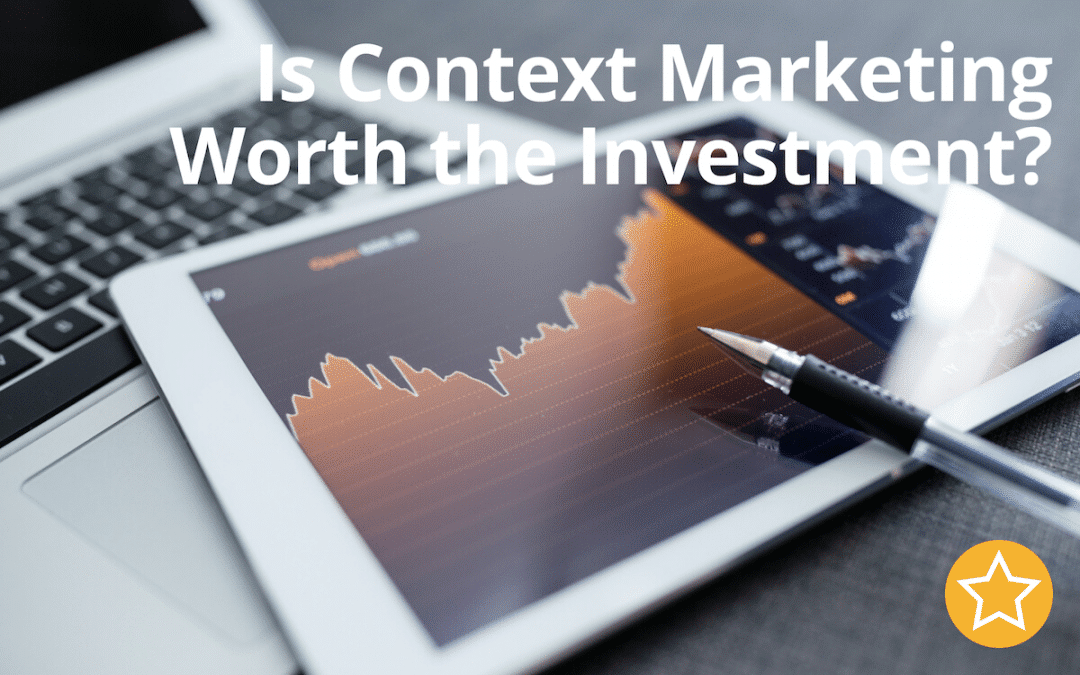 Is Context Marketing Worth The Investment